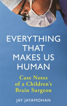 Everything That Makes Us Human : Case Notes of a Children's Brain Surgeon, Hardback Book