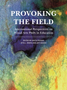 Provoking the Field : International Perspectives on Visual Arts PhDs in Education, EPUB eBook