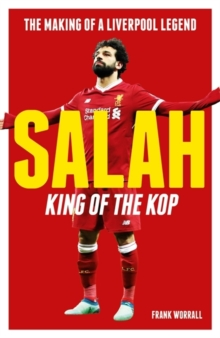 Salah - King of the Kop : The Making of a Liverpool Legend, Paperback / softback Book