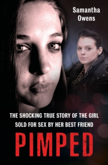 Pimped : The shocking true story of the girl sold for sex by her best friend, Paperback / softback Book