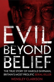 Evil Beyond Belief : The True Story of Harold Shipman, Britain's most prolific serial killer, Paperback / softback Book
