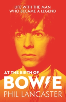 At the Birth of Bowie : Life with the Man Who Became a Legend, Paperback / softback Book