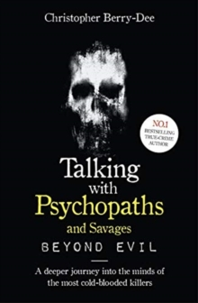 Talking With Psychopaths and Savages: Beyond Evil : From the UK's No. 1 True Crime author, Paperback / softback Book