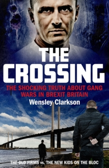 The Crossing : The shocking truth about gang wars in Brexit Britain, Paperback / softback Book