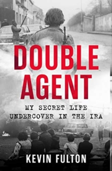 Double Agent : My Secret Life Undercover in the IRA, Paperback / softback Book