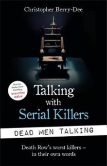 Talking with Serial Killers: Dead Men Talking : Death Row's worst killers - in their own words, Paperback / softback Book