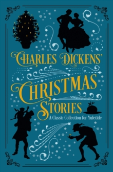 Charles Dickens' Christmas Stories : A Classic Collection for Yuletide, Hardback Book