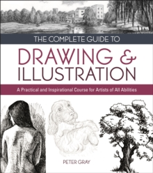 The Complete Guide to Drawing & Illustration : A Practical and Inspirational Course for Artists of All Abilities, EPUB eBook