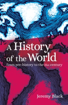 A History of the World : From Prehistory to the 21st Century, Paperback / softback Book