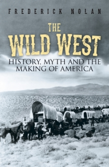 The Wild West : History, myth & the making of America, Paperback / softback Book