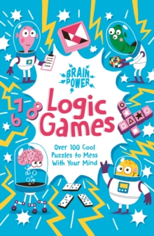 Brain Power Logic Games : Over 100 Cool Puzzles to Mess with Your Mind, Paperback / softback Book