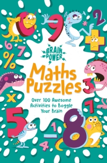 Brain Power Maths Puzzles : Over 100 Awesome Activities to Boggle Your Brain, Paperback / softback Book