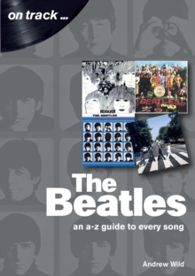 The Beatles: An A-Z Guide to Every Song : On Track, Paperback / softback Book