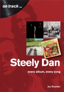 Steely Dan: The Music of Walter Becker & Donald Fagen : Every Album, Every Song, Paperback / softback Book
