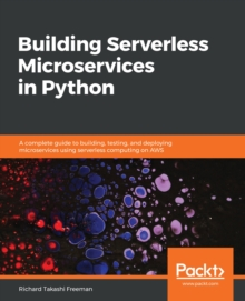 Building Serverless Microservices in Python : A complete guide to building, testing, and deploying microservices using serverless computing on AWS, EPUB eBook