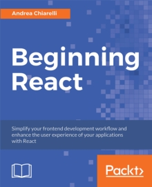 Beginning React : Simplify your frontend development workflow and enhance the user experience of your applications with React, EPUB eBook
