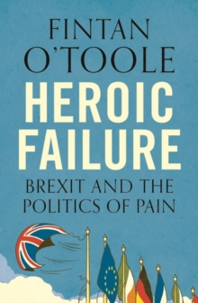 Heroic Failure : Brexit and the Politics of Pain, Paperback / softback Book