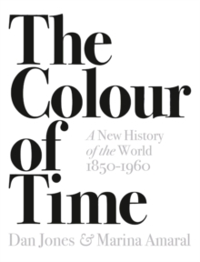The Colour of Time: A New History of the World, 1850-1960, Paperback / softback Book