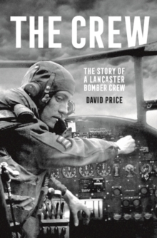 The Crew : The Story of a Lancaster Bomber Crew, Hardback Book