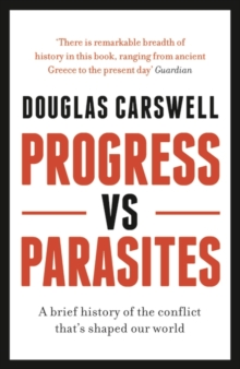 Progress Vs Parasites : A Brief History of the Conflict that's Shaped our World, EPUB eBook