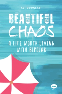 Beautiful Chaos : A Life Worth Living with Bipolar, Paperback / softback Book