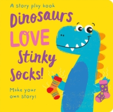 Dinosaurs LOVE Stinky Socks!, Hardback Book