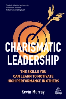Charismatic Leadership : The skills you can learn to motivate high performance in others, EPUB eBook