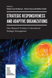 Strategic Responsiveness and Adaptive Organizations : New Research Frontiers in International Strategic Management, Hardback Book