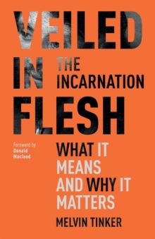 Veiled in Flesh: The Incarnation - What It Means And Why It Matters, Paperback / softback Book