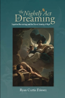 The Nightly Act of Dreaming : Cognitive Narratology and the Shared Identity of Myth, Paperback / softback Book