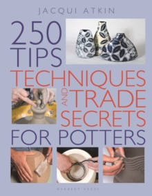 250 Tips, Techniques and Trade Secrets for Potters, Paperback / softback Book