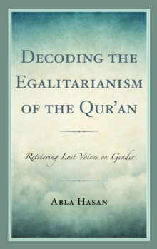 Decoding the Egalitarianism of the Qur'an : Retrieving Lost Voices on Gender, EPUB eBook