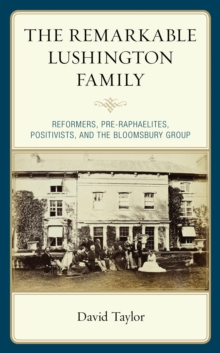 The Remarkable Lushington Family : Reformers, Pre-Raphaelites, Positivists, and the Bloomsbury Group, EPUB eBook