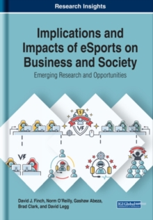 Implications and Impacts of eSports on Business and Society: Emerging Research and Opportunities, Hardback Book