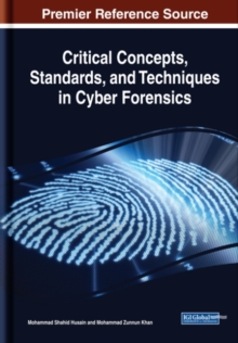 Critical Concepts, Standards, and Techniques in Cyber Forensics, Hardback Book