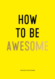 How to Be Awesome : Wise Words and Smart Ideas to Help You Win at Life, EPUB eBook