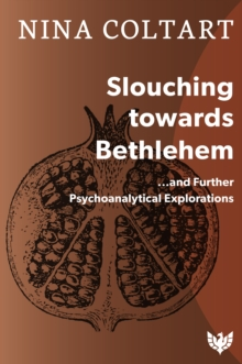 Slouching Toward Bethlehem : ...and Further Psychoanalytic Explorations, PDF eBook