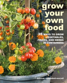 Grow Your Own Food : 35 Ways to Grow Vegetables, Fruits, and Herbs in Containers, Paperback / softback Book