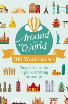 Around the World in 100 Wordsearches : Puzzles to Inspire a Globe-trotting Adventure, Paperback / softback Book
