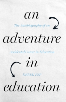 An Adventure in Education : The Autobiography of an Accidental Career in Education, Paperback / softback Book