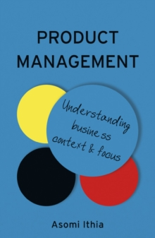 Product Management: Understanding Business Context and Focus, Paperback / softback Book