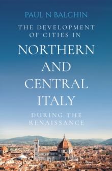 The Development of Cities in Northern and Central Italy during the Renaissance, Paperback / softback Book