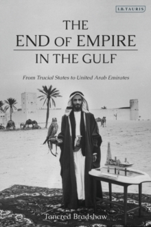 The End of Empire in the Gulf : From Trucial States to United Arab Emirates, PDF eBook