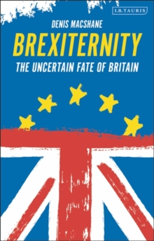 Brexiternity : The Uncertain Fate of Britain, Paperback / softback Book