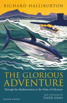 The Glorious Adventure : Through the Mediterranean in the Wake of Odysseus, Paperback / softback Book