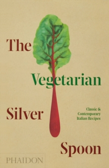 The Vegetarian Silver Spoon : Classic and Contemporary Italian Recipes, Hardback Book
