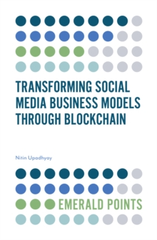 Transforming Social Media Business Models Through Blockchain, Paperback / softback Book