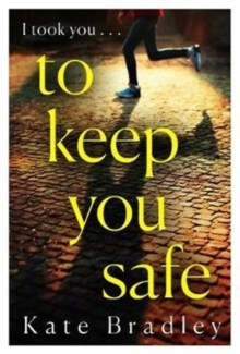 To Keep You Safe : A gripping and unpredictable new thriller you won't be able to put down, Paperback / softback Book