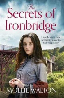 The Secrets of Ironbridge : A dramatic and heartwarming family saga, Paperback / softback Book