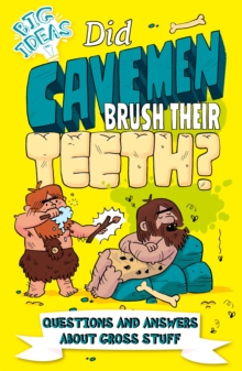 Did Cavemen Brush Their Teeth? : Questions and Answers About Gross Stuff, EPUB eBook